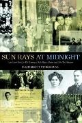 Sun Rays at Midnight One Man's Quest for the Meaning of Life, Before, During And After the H...