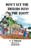 Don't Let the Ziglers into the Zoo!