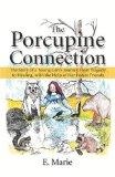 The Porcupine Connection: The Story of a Young Girl's Journey from Tragedy to Healing, with ...