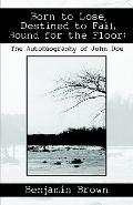 Born To Lose, Destined To Fail, Bound For The Floor The Autobiography Of John Doe