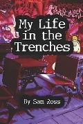 My Life in the Trenches Welcome to My World
