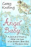Angel Baby A Journal Of Healing After The Loss Of An Unborn, Born Still, Or Newborn Child