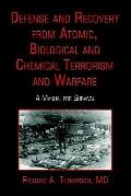 Defense And Recovery From Atomic, Biological And Chemical Terrorism And Warfare A Manual For...