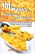 101 Ways to Eat Macaroni And Cheese A Guide for the Poor And Starving College Student! And E...