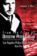 From the Files of Detective Peter Coelho-los Angeles Police Department Book 1