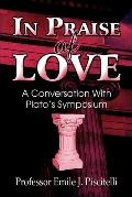 In Praise of Love A Conversation With Plato's Symposium