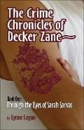 The Crime Chronicles of Decker Zane~: Book One: Through the Eyes of Sarah Sarvas - Lynne Log...