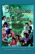 Happiness for Everyone Finding Everlasting Contentment Through the Five Golden Rules for Hap...