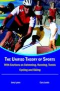 Unified Theory of Sports With Sections on Swimming, Running, Tennis, Cycling and Skiing