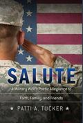 Salute : A Military Wife�s Poetic Allegiance to Faith, Family and Friends