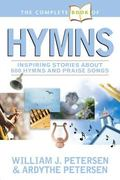 Complete Book of Hymns Inspiring Stories about 600 Hymns and Praise Songs
