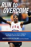 Run to Overcome : The Inspiring Story of an American Champion's Long-Distance Quest to Achie...