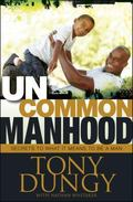 Uncommon Manhood : Secrets to What It Means to Be a Man