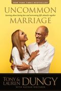 Uncommon Marriage : Learning about Lasting Love and Overcoming Life's Obstacles Together