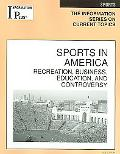 Sports in America Recreaction, Business, Education And Controversy