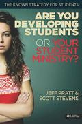 Are You Developing Students or Your Student Ministry? : The Known Strategy for Students