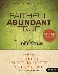Faithful Abundant True Weekend Retreat and Study Guide : Three Lives Going Deeper Still