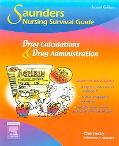 Saunders Nursing Survival Guide Drug Calculations & Drug Administration