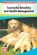 Dog Breeder's Guide to Successful Breeding And Health Management