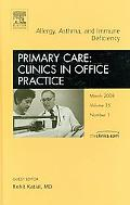 Allergy, Asthma, and Immune Deficiency , an Issue of Primary Care Clinics in Office Practice