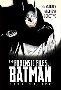 Forensic Files of Batman The World's Greatest Detective