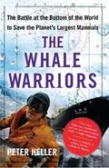 Whale Warriors: The Battle at the Bottom of the World to Save the Planet's Largest Mammals