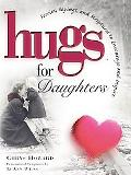 Hugs for Daughters Stories, Sayings, And Scriptures to Encourage And Inspire