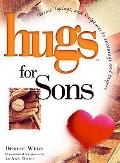 Hugs for Sons Stories, Sayings, And Scriptures to Encourage And Inspire