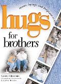 Hugs for Brothers Stories, Sayings, And Scriptures to Encourage And Inspire