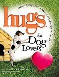 Hugs for Dog Lovers Stories, Sayings, and Scriptures to Encourage and Inspire