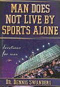 Man Does Not Live by Sports Alone Devotions for Men