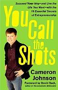 You Call the Shots: Succeed Your Way-and Live the Life You Want