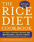 Rice Diet Cookbook 150 Easy, Everyday Recipes And Inspirational Success Stories from the Ric...
