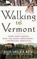 Walking to Vermont From Times Square into the Green Mountains -- a Homeward Adventure