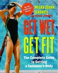 Get Wet, Get Fit The Complete Guide to a Swimmers Body