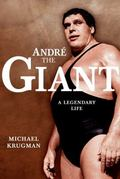 Andre the Giant: A Legendary Life