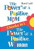 Power of a Positive Mom and The Power of a Positive Woman Two Books in One