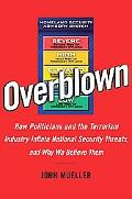 Overblown How Politicians And the Terrorism Industry Inflate National Security Threats, And ...