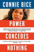 Power Concedes Nothing : One Woman's Quest for Social Justice in America, from the Courtroom...