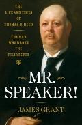 Mr. Speaker! : The Life and Times of Thomas B. Reed the Man Who Broke the Filibuster