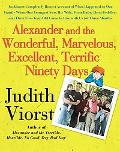 Alexander and the Wonderful, Marvelous, Excellent, Terrific Ninety Days An Almost Completely...