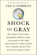 Shock of Gray : The Aging of the World's Population and How it Pits Young Against Old, Child...
