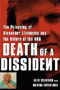 Death of a Dissident The Poisoning of Alexander Litvinenko and the New Russian Reign of Terror