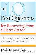 The 10 Best Questions for Recovering from a Heart Attack: The Script You Need to Take Contro...