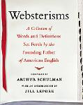 Websterisms: A Collection of Words and Definitions Set Forth by the Founding Father of Ameri...