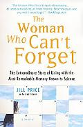 The Woman Who Can't Forget: The Extraordinary Story of Living with the Most Remarkable Memor...