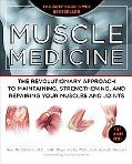 Muscle Medicine: The Revolutionary Approach to Maintaining, Strengthening, and Repairing You...