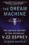 Dream Machine : The Untold History of the Notorious V-22 Osprey