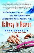 Halfway to Heaven : My White-knuckled--and Knuckleheaded--Quest for the Rocky Mountain High