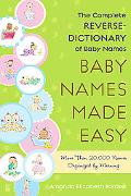 Baby Names Made Easy: The Complete Reverse-Dictionary of Baby Names